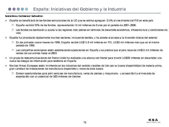 España: Iniciativas del Gobierno y la Industria Iniciativas Gobierno/ Industria: l España se beneficiará