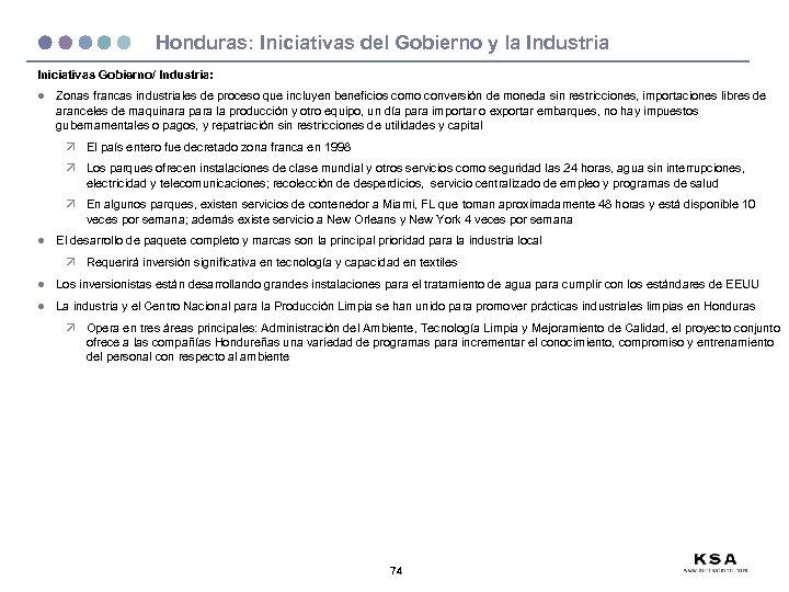 Honduras: Iniciativas del Gobierno y la Industria Iniciativas Gobierno/ Industria: l Zonas francas industriales