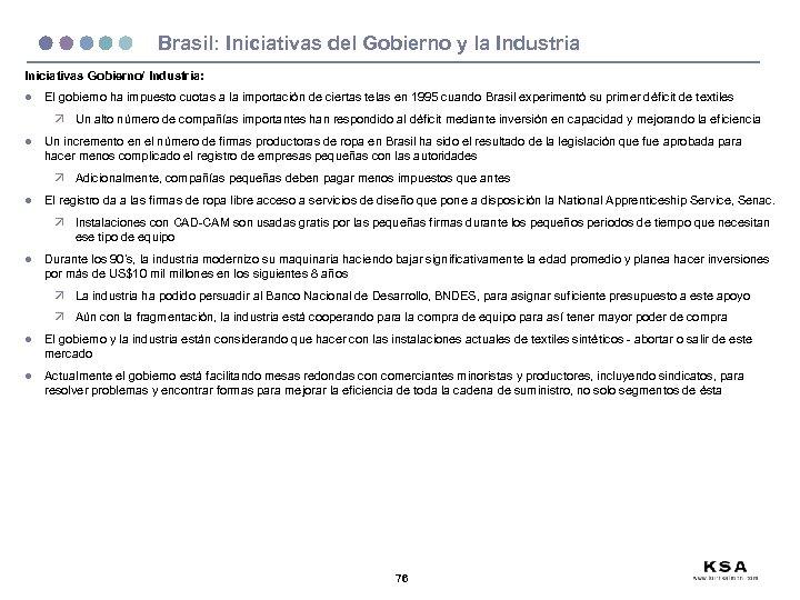 Brasil: Iniciativas del Gobierno y la Industria Iniciativas Gobierno/ Industria: l El gobierno ha