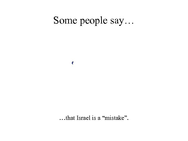 """Some people say… …that Israel is a """"mistake""""."""