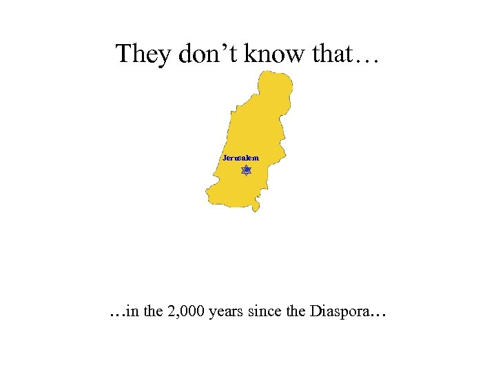 They don't know that… Jerusalem …in the 2, 000 years since the Diaspora…