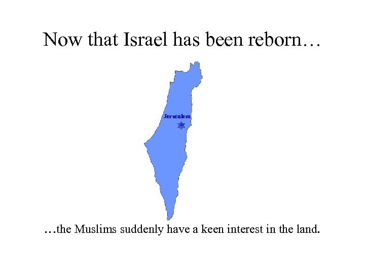 Now that Israel has been reborn… Jerusalem …the Muslims suddenly have a keen interest