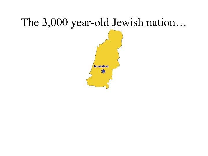 The 3, 000 year-old Jewish nation… Jerusalem