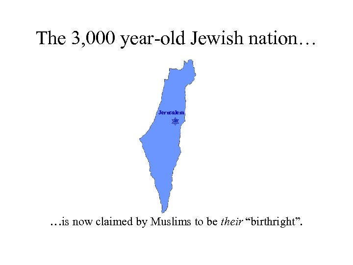 The 3, 000 year-old Jewish nation… Jerusalem …is now claimed by Muslims to be