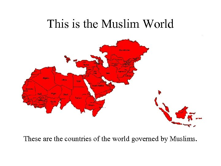 This is the Muslim World These are the countries of the world governed by