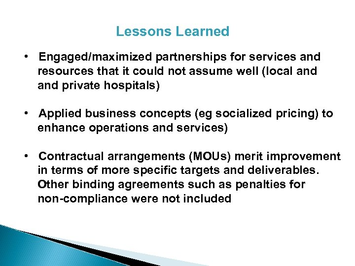 Lessons Learned • Engaged/maximized partnerships for services and resources that it could not assume