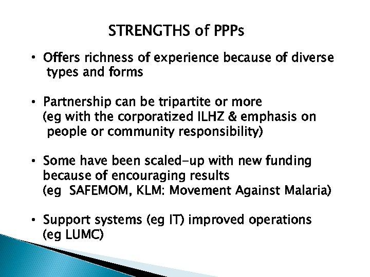STRENGTHS of PPPs • Offers richness of experience because of diverse types and forms