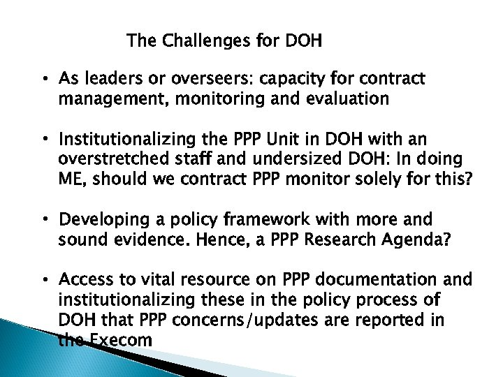 The Challenges for DOH • As leaders or overseers: capacity for contract management, monitoring