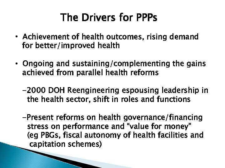 The Drivers for PPPs • Achievement of health outcomes, rising demand for better/improved health