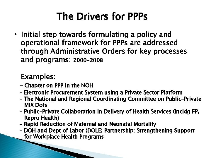 The Drivers for PPPs • Initial step towards formulating a policy and operational framework