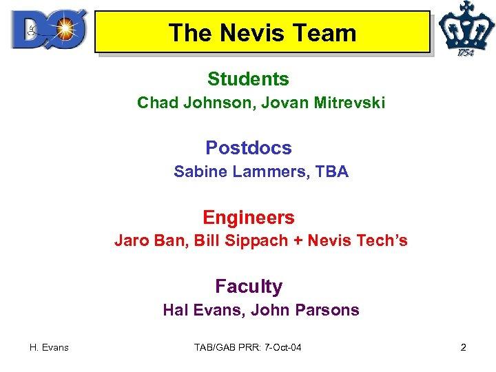 The Nevis Team Students Chad Johnson, Jovan Mitrevski Postdocs Sabine Lammers, TBA Engineers Jaro
