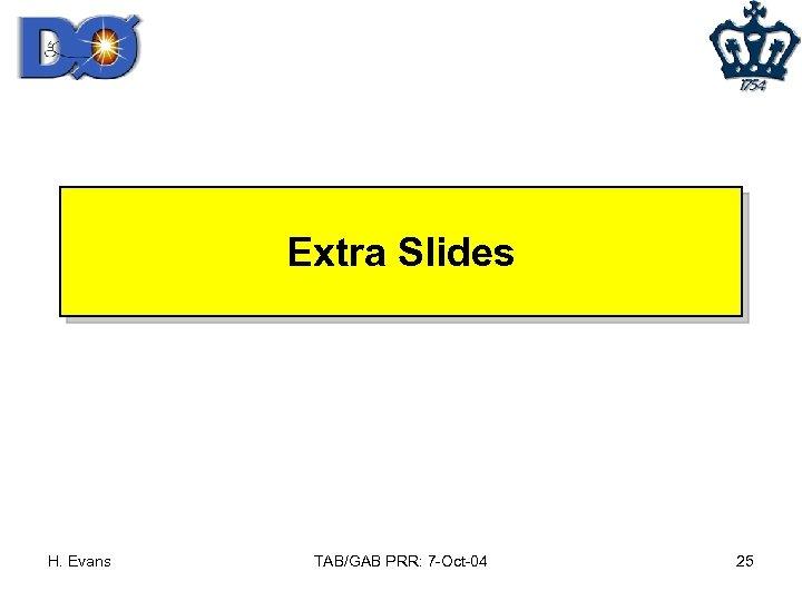 Extra Slides H. Evans TAB/GAB PRR: 7 -Oct-04 25