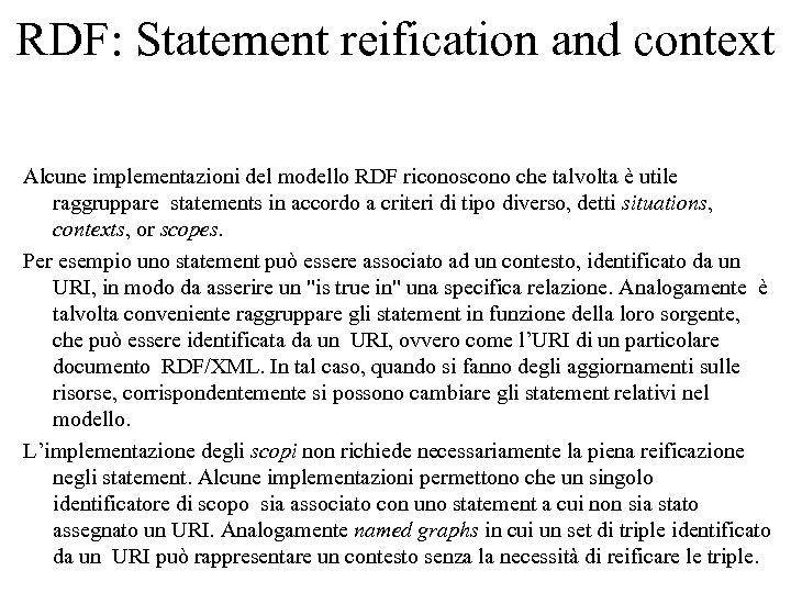RDF: Statement reification and context Alcune implementazioni del modello RDF riconoscono che talvolta è
