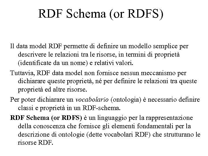 RDF Schema (or RDFS) Il data model RDF permette di definire un modello semplice