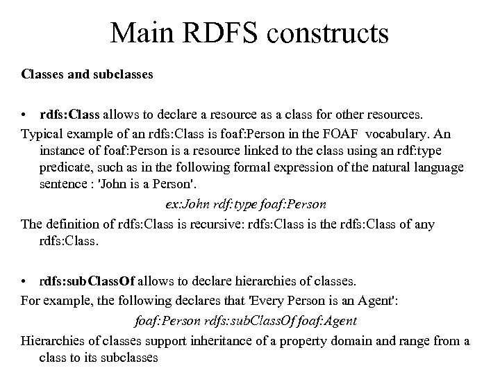 Main RDFS constructs Classes and subclasses • rdfs: Class allows to declare a resource