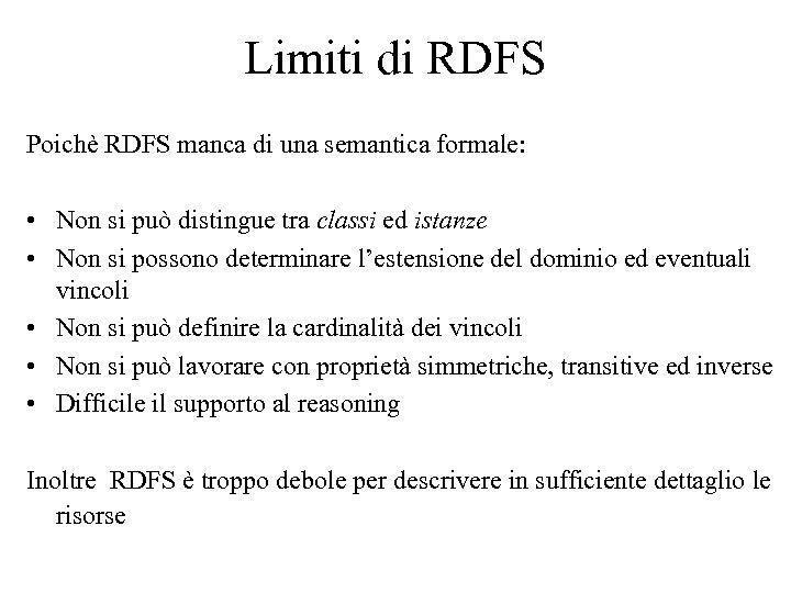 Limiti di RDFS Poichè RDFS manca di una semantica formale: • Non si può