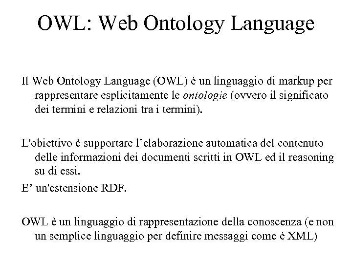 OWL: Web Ontology Language Il Web Ontology Language (OWL) è un linguaggio di markup