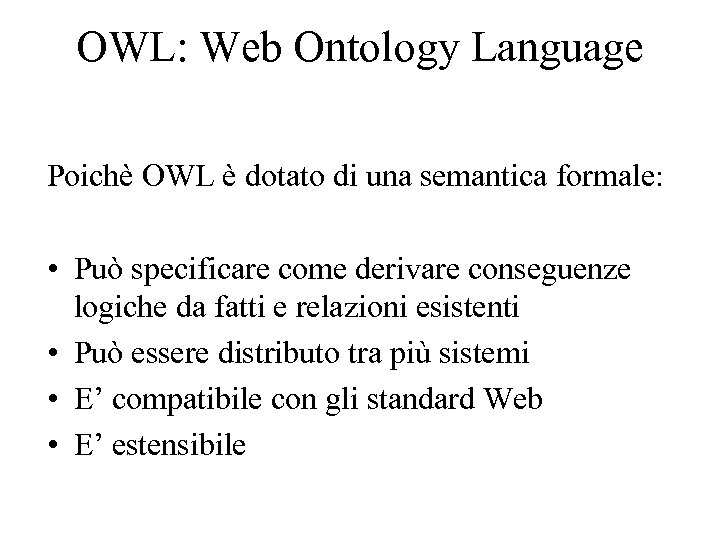 OWL: Web Ontology Language Poichè OWL è dotato di una semantica formale: • Può