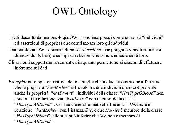 OWL Ontology I dati descritti da una ontologia OWL sono interpretati come un set