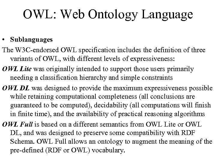 OWL: Web Ontology Language • Sublanguages The W 3 C-endorsed OWL specification includes the