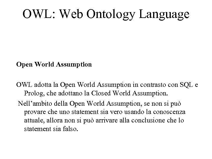 OWL: Web Ontology Language Open World Assumption OWL adotta la Open World Assumption in