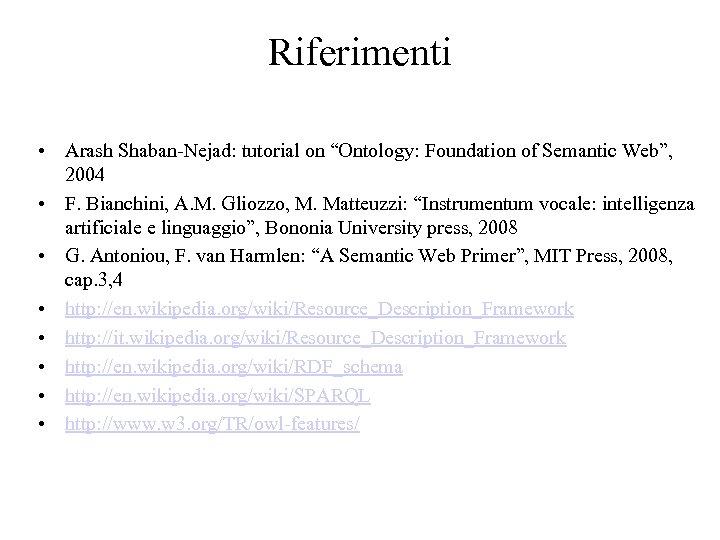 "Riferimenti • Arash Shaban-Nejad: tutorial on ""Ontology: Foundation of Semantic Web"", 2004 • F."