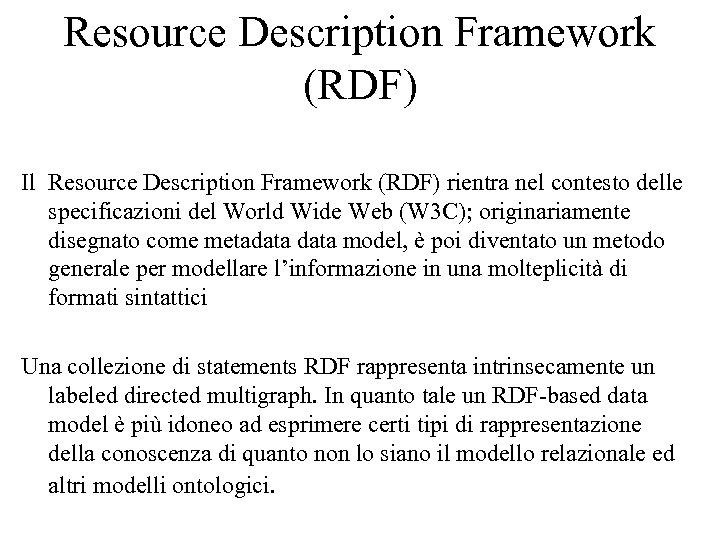Resource Description Framework (RDF) Il Resource Description Framework (RDF) rientra nel contesto delle specificazioni