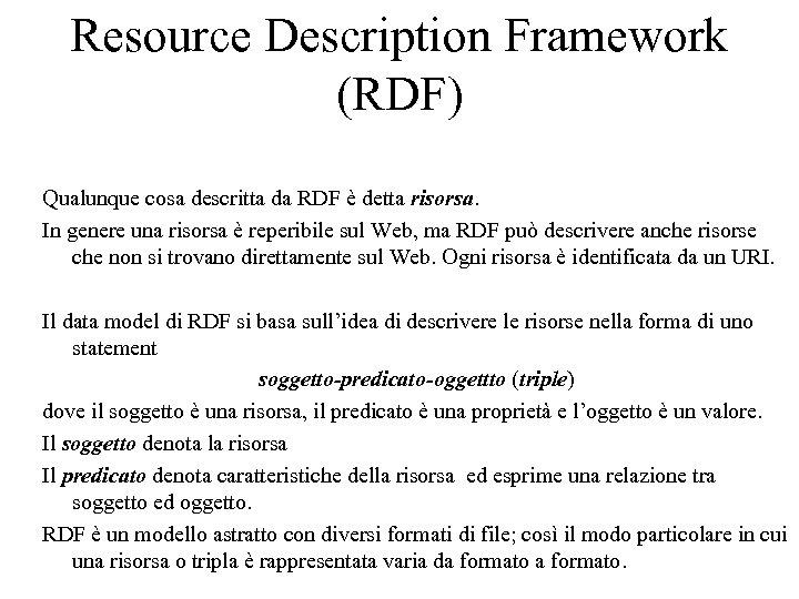Resource Description Framework (RDF) Qualunque cosa descritta da RDF è detta risorsa. In genere