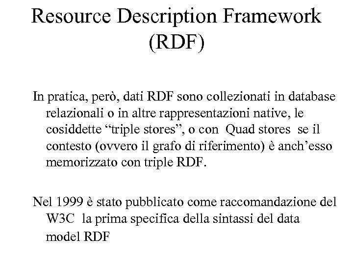 Resource Description Framework (RDF) In pratica, però, dati RDF sono collezionati in database relazionali