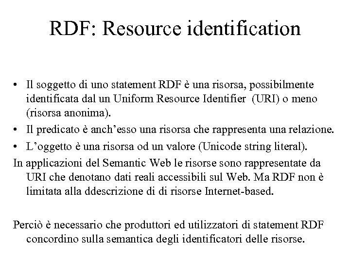RDF: Resource identification • Il soggetto di uno statement RDF è una risorsa, possibilmente