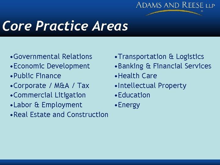 Core Practice Areas • Governmental Relations • Economic Development • Public Finance • Corporate