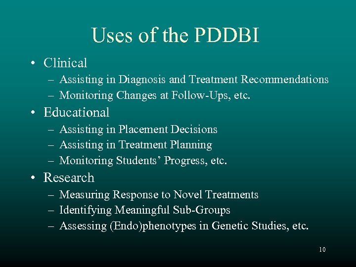 Uses of the PDDBI • Clinical – Assisting in Diagnosis and Treatment Recommendations –