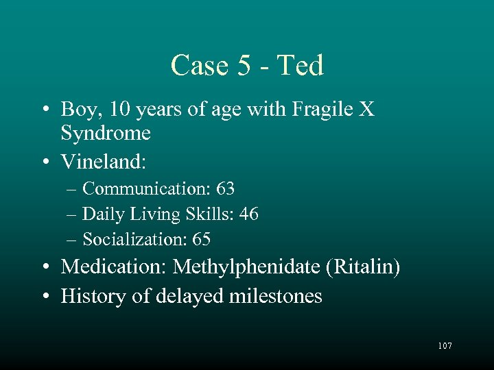 Case 5 - Ted • Boy, 10 years of age with Fragile X Syndrome