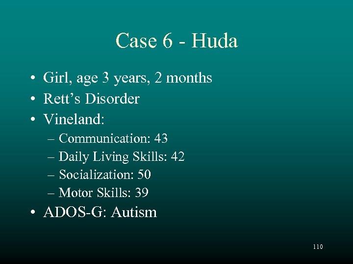Case 6 - Huda • Girl, age 3 years, 2 months • Rett's Disorder