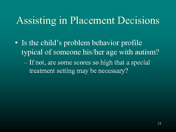 Assisting in Placement Decisions • Is the child's problem behavior profile typical of someone
