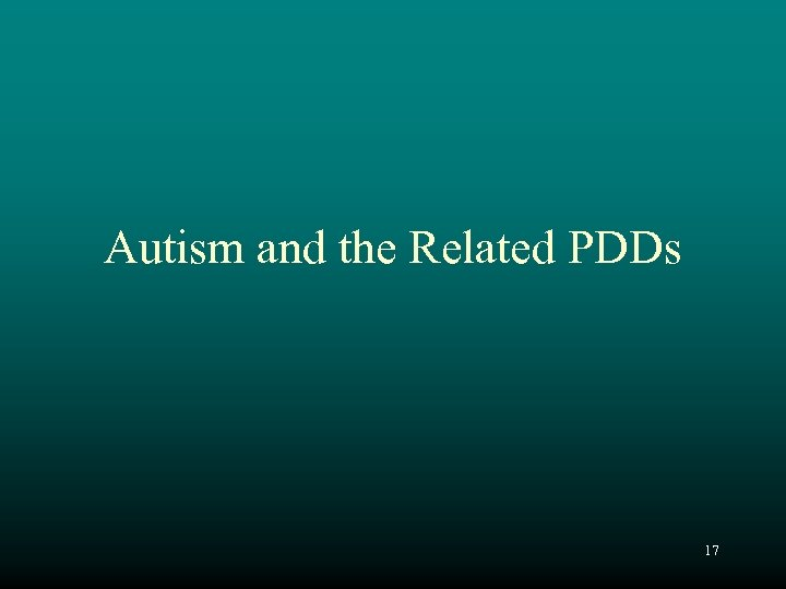 Autism and the Related PDDs 17