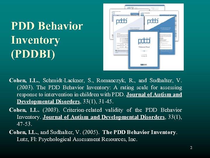 PDD Behavior Inventory (PDDBI) Cohen, I. L. , Schmidt-Lackner, S. , Romanczyk, R. ,