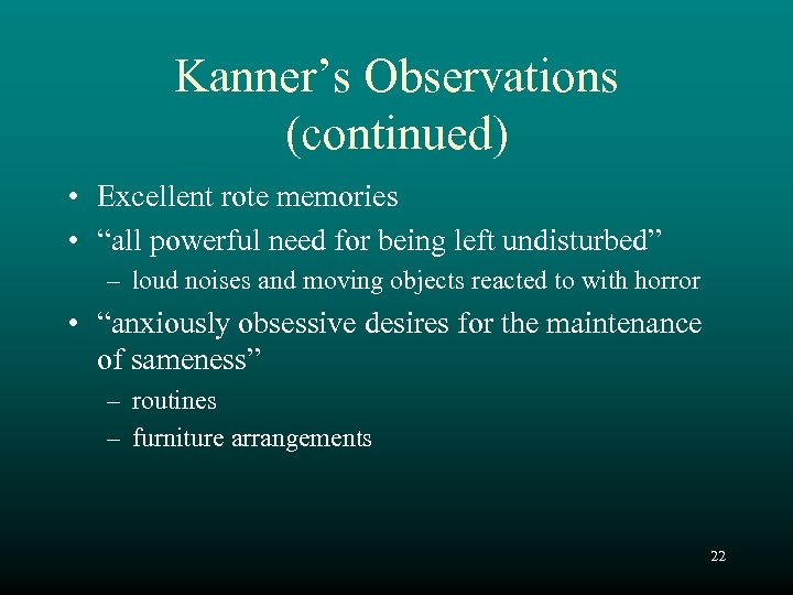 """Kanner's Observations (continued) • Excellent rote memories • """"all powerful need for being left"""