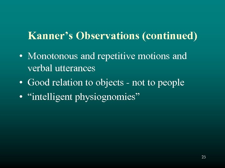 Kanner's Observations (continued) • Monotonous and repetitive motions and verbal utterances • Good relation
