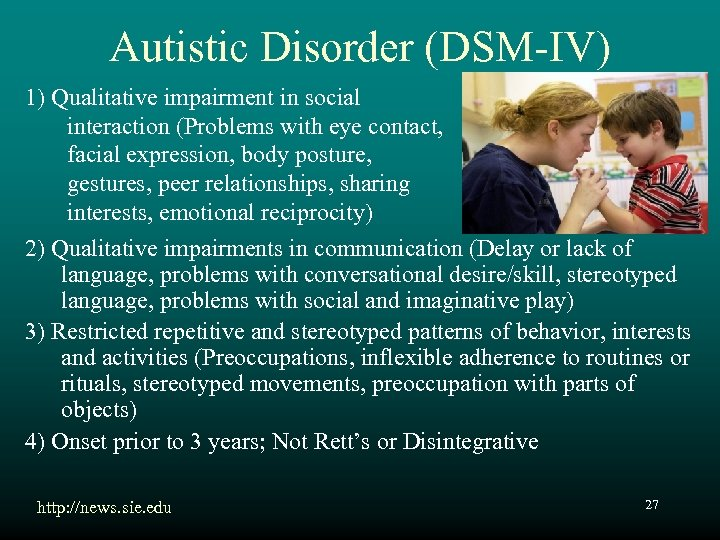 Autistic Disorder (DSM-IV) 1) Qualitative impairment in social interaction (Problems with eye contact, facial
