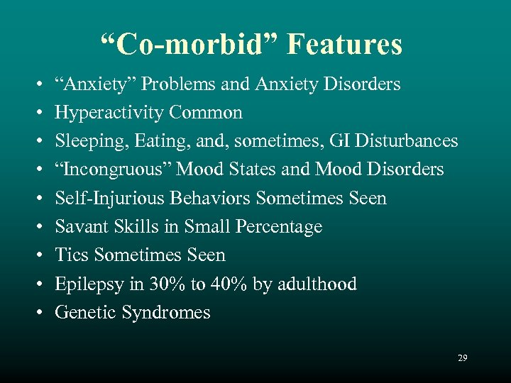 """""""Co-morbid"""" Features • • • """"Anxiety"""" Problems and Anxiety Disorders Hyperactivity Common Sleeping, Eating,"""