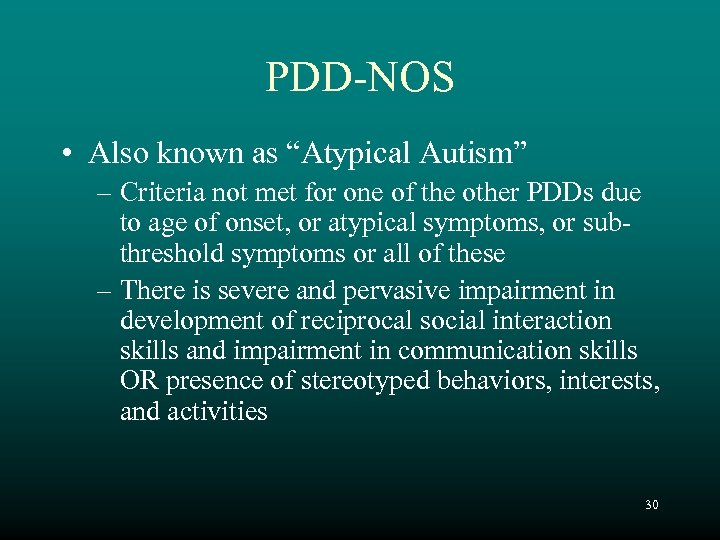 "PDD-NOS • Also known as ""Atypical Autism"" – Criteria not met for one of"