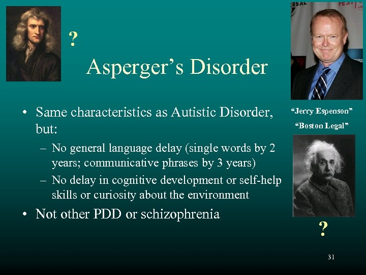 "? Asperger's Disorder • Same characteristics as Autistic Disorder, but: ""Jerry Espenson"" ""Boston Legal"""