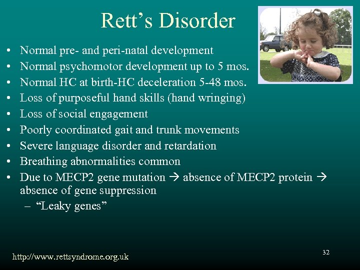 Rett's Disorder • • • Normal pre- and peri-natal development Normal psychomotor development up