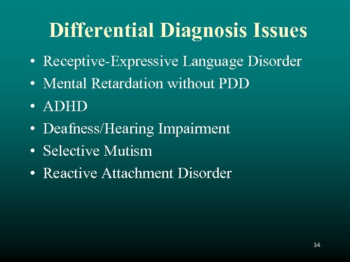 Differential Diagnosis Issues • • • Receptive-Expressive Language Disorder Mental Retardation without PDD ADHD