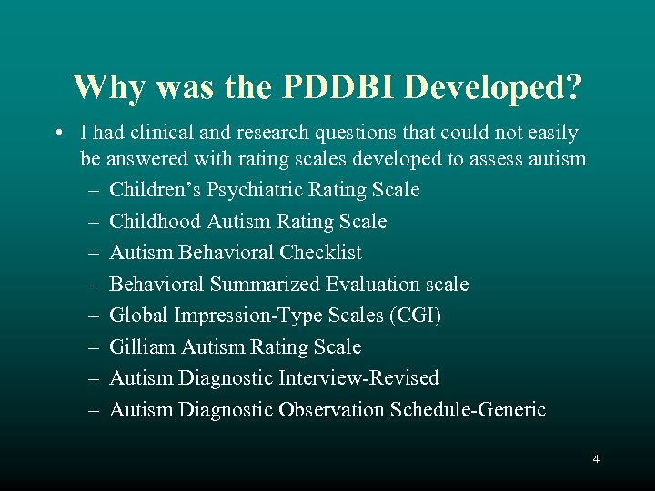 Why was the PDDBI Developed? • I had clinical and research questions that could