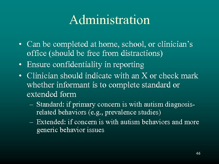 Administration • Can be completed at home, school, or clinician's office (should be free