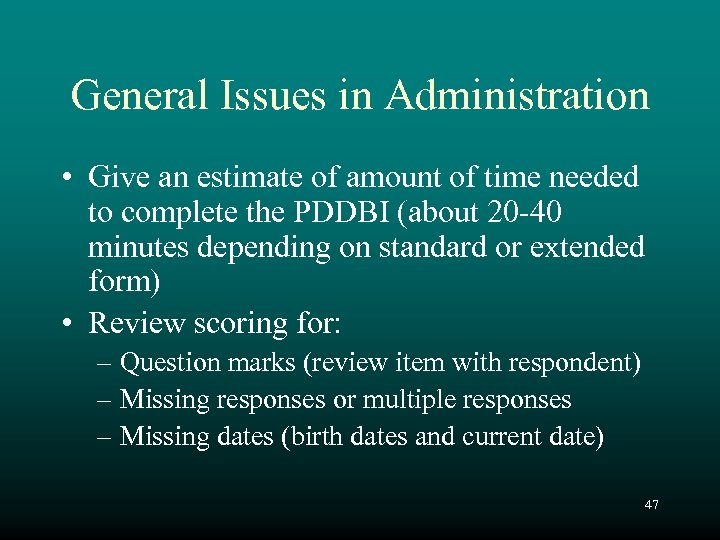 General Issues in Administration • Give an estimate of amount of time needed to