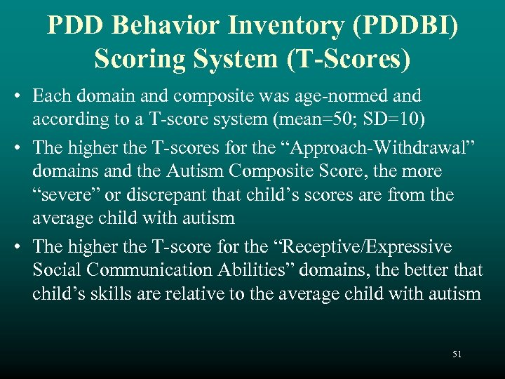 PDD Behavior Inventory (PDDBI) Scoring System (T-Scores) • Each domain and composite was age-normed