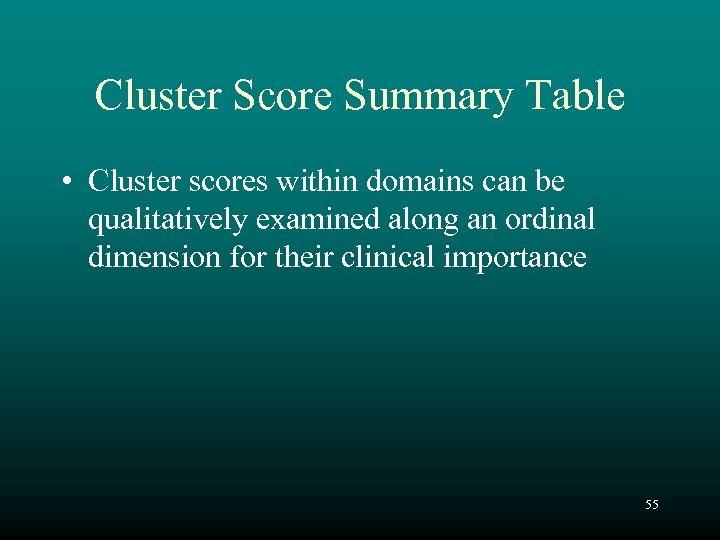 Cluster Score Summary Table • Cluster scores within domains can be qualitatively examined along